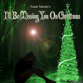 I'll Be Missing You On Christmas by Trade Martin