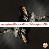Man From Two Worlds by Chico Hamilton