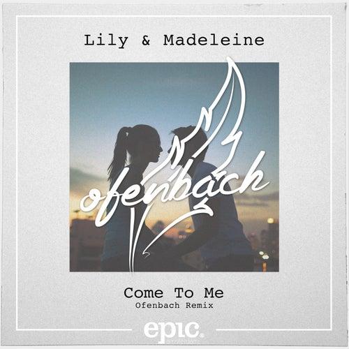 Come To Me (Ofenbach Remix) (Original Mix) by Lily & Madeleine