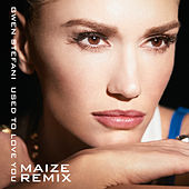 Used To Love You (MAIZE Remix) von Gwen Stefani