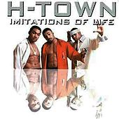 Imitations of Life by H-Town