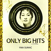 Only Big Hits von Yma Sumac