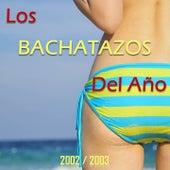 Los Bachatazos del Año 2002 / 2003 de Various Artists