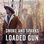 Smoke And Sparks/Loaded Gun de Grant-Lee Phillips