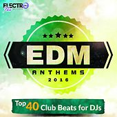 EDM Anthems 2016: Top 40 Club Beats For DJs - EP by Various Artists