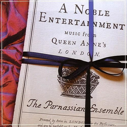A Noble Entertainment - Music From Queen Anne's London by The Parnassian Ensemble