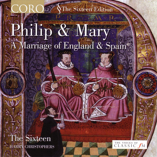 Philip & Mary: A Marriage of England & Spain by The Sixteen and Harry Christophers