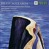 BRASS AOTEAROA: Music for Brass Band from New Zealand by National Youth Brass Band of New Zealand