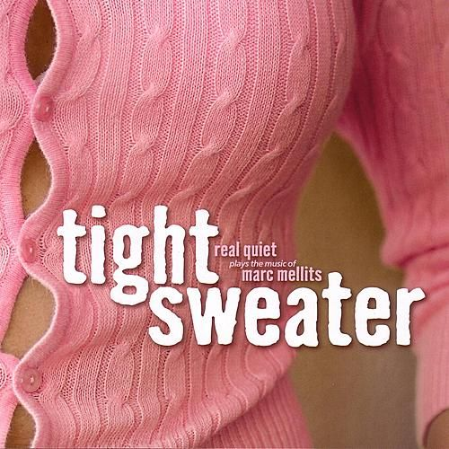 Tight Sweater: Real Quiet Plays the Music of Marc Mellits by Real Quiet