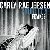 Your Type (Remixes) by Carly Rae Jepsen