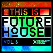 This Is Future House, Vol. 6 von Various Artists