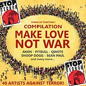 MAKE LOVE NOT WAR! STOP TERROR! STAND UP ! (40 Artists Against Terror! (Akon, Pitbull, Sean Paul, Snoop Dogg, Qwote)) von Various Artists