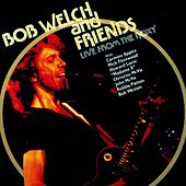 Bob Welch & Friends Live at the Roxy de Bob Welch