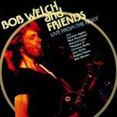 Bob Welch & Friends Live at the Roxy von Bob Welch