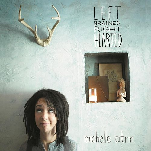 Left Brained Right Hearted by Michelle Citrin