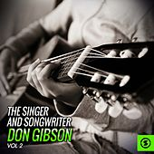 The Singer and Songwriter, Don Gibson, Vol. 2 von Don Gibson