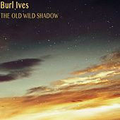 The Old Wild Shadow by Burl Ives