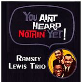 You Aint Heard Nothin' Yet by Ramsey Lewis