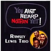 You Aint Heard Nothin' Yet von Ramsey Lewis