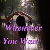 Whenever You Want by Various Artists