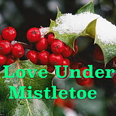 Love Under Mistletoe by Various Artists