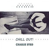 Chill Out by Charlie Byrd