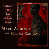 Gabriel and the Lunatic Lover by Marc Almond