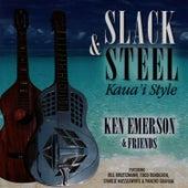 Slack & Steel - Kaua'i Style - Ken Emerson & Friends by Ken Emerson