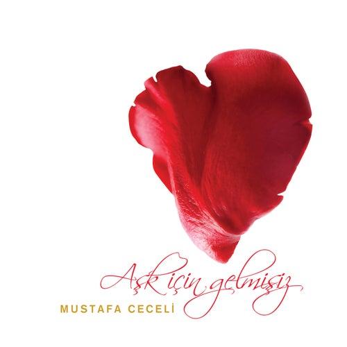 Aşk İçin Gelmişiz van Mustafa Ceceli