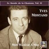 Le monde de la chanson, Vol. 12: Yves Montand – Mon manège à moi (Remastered 2015) by Yves Montand