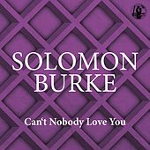 Can't Nobody Love You by Solomon Burke