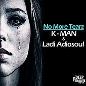 No More Tearz (feat. Ladi Adiosoul) - Single de K-Man