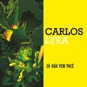Só Não Vem Você de Carlos Lyra