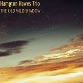 The Old Wild Shadow by Hampton Hawes Trio