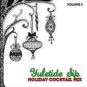 Holiday Cocktail Mix: Yuletide Sip, Vol. 5 by Various Artists