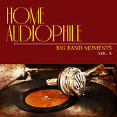 Home Audiophile: Big Band Moments, Vol. 10 by Various Artists