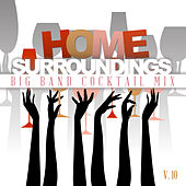 Home Surrounding: Big Band Cocktail Mix, Vol. 10 by Various Artists