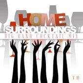 Home Surrounding: Big Band Cocktail Mix, Vol. 10 von Various Artists