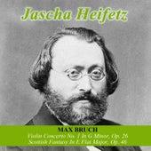 Max Bruch: Violin Concerto No. 1 In G Minor, Op. 26 -  Scottish Fantasy In E Flat Major, Op. 46 by Jascha Heifetz