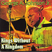 Kings Without a Kingdom by George A. Johnson Jr.