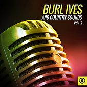Burl Ives and Country Sounds, Vol. 2 by Burl Ives