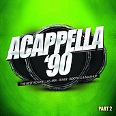 Acappella '90, Pt. 2 (The Best Acappellas: Mix - Remix - Bootleg & Mashup) de Various Artists