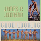 Good Looking by James P. Johnson