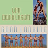 Good Looking by Lou Donaldson