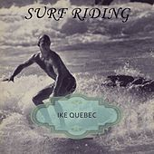 Surf Riding by Ike Quebec