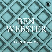 Don't Blame Me von Ben Webster
