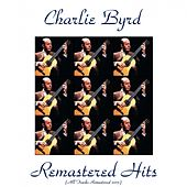 Remastered Hits (All Tracks Remastered 2015) von Charlie Byrd