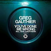 You've Done Me Wrong by Greg Gauthier