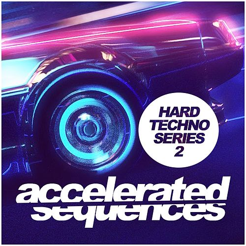 Accelerated Sequences, Vol. 2: Hard Techno Series - EP by Various Artists
