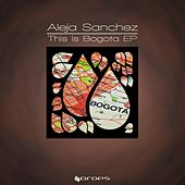 This Is Bogota by Aleja Sanchez